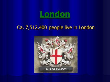London Ca. 7,512,400 people live in London. Buckingham Palace In Londoner City borough of Westminster In 1703 he was a big townhouse for John Sheffield,