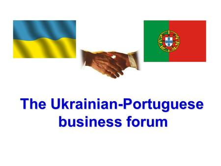 The Ukrainian-Portuguese business forum business forum.