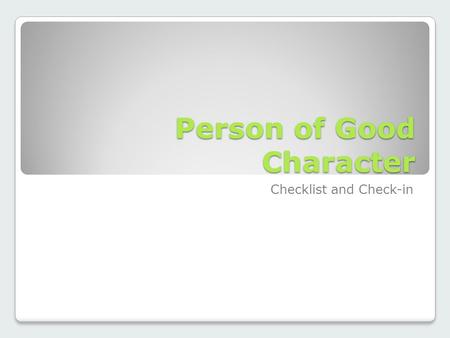 Person of Good Character Checklist and Check-in. Do you have at least 5 resources that you have quotations from? Do you have a properly formatted Works.