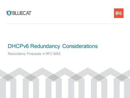 DHCPv6 Redundancy Considerations Redundancy Proposals in RFC 6853.