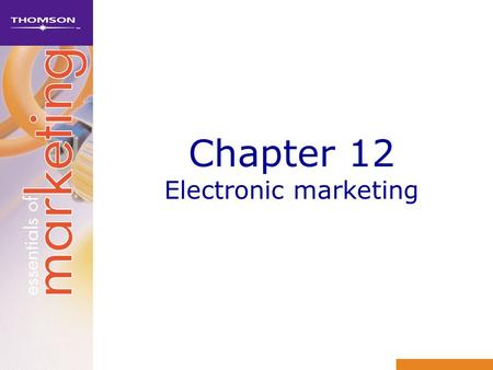 Chapter 12 Electronic marketing. Learning objectives 1Discuss the difference between electronic marketing and Internet marketing 2Understand how the Internet.