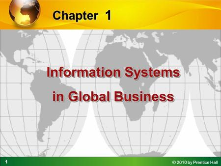 1 © 2010 by Prentice Hall 1 Chapter Information Systems in Global Business Information Systems in Global Business.