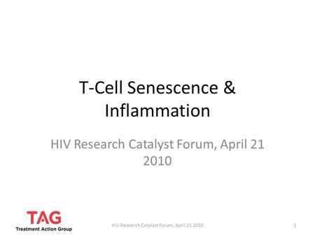 T-Cell Senescence & Inflammation HIV Research Catalyst Forum, April 21 2010 1.