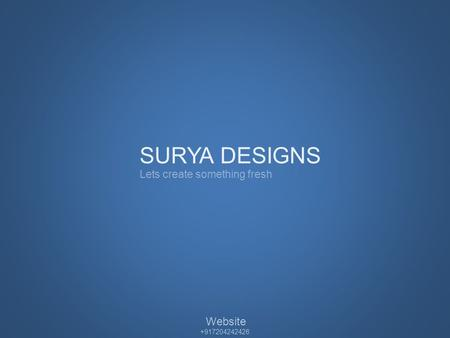SURYA DESIGNS Lets create something fresh Website +917204242426.