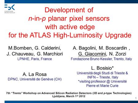 Development of n-in-p planar pixel sensors with active edge for the ATLAS High-Luminosity Upgrade L. Bosisio* Università degli Studi di Trieste & INFN.