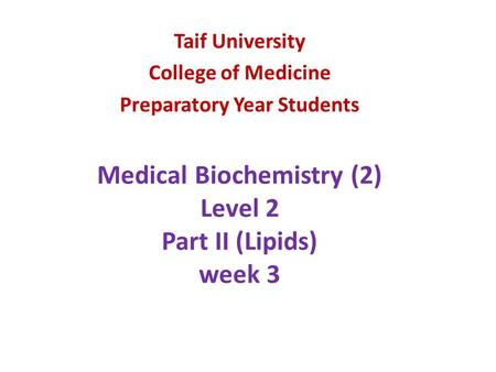 Medical Biochemistry (2) Level 2 Part II (Lipids) week 3 Taif University College of Medicine Preparatory Year Students.