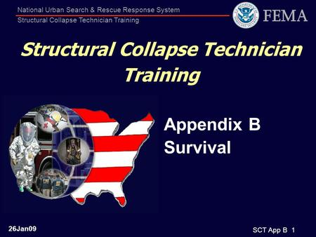 SCT App B 1 National Urban Search & Rescue Response System Structural Collapse Technician Training Appendix B Survival Structural Collapse Technician Training.