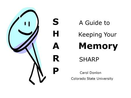 S A Guide to H Keeping Your A Memory R SHARP P Carol Donlon Colorado State University.