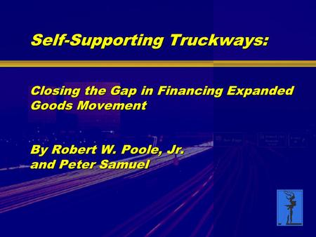 Self-Supporting Truckways: Closing the Gap in Financing Expanded Goods Movement By Robert W. Poole, Jr. and Peter Samuel.