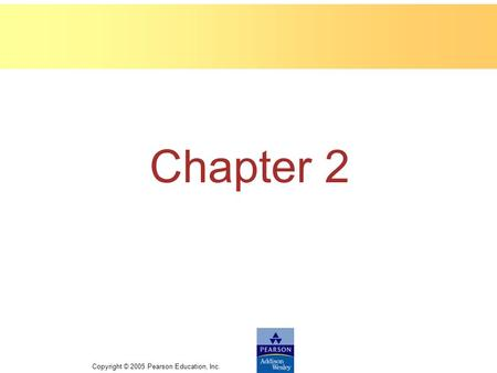 Copyright © 2005 Pearson Education, Inc. Chapter 2.