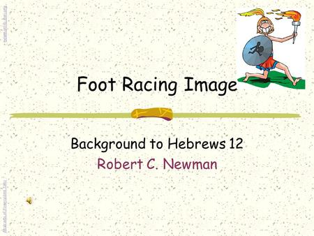 Foot Racing Image Background to Hebrews 12 Robert C. Newman Abstracts of Powerpoint Talks - newmanlib.ibri.org -newmanlib.ibri.org.