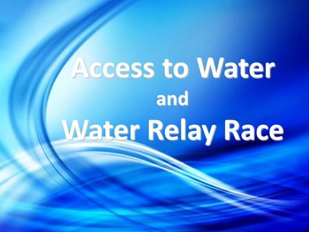 Access to Water and Water Relay Race. 2 Millions of women spending several hours a day collecting water.