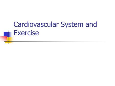 Cardiovascular System and Exercise. Cardiac Output Amt. of blood pumped by heart in 1 - minute HR x SV.
