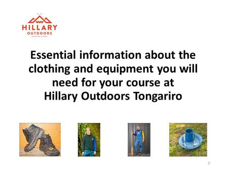 Essential information about the clothing and equipment you will need for your course at Hillary Outdoors Tongariro 0.