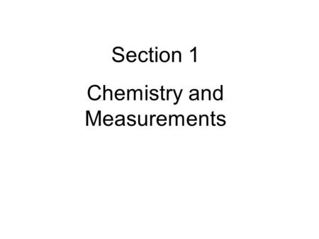 Section 1 Chemistry and Measurements. 2 Material was developed by combining Janusa's material with the lecture outline provided with Ebbing, D. D.; Gammon,