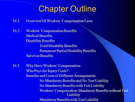 Chapter Outline 16.1Overview Of Workers' Compensation Laws 16.2.Workers' Compensation Benefits Medical Benefits Disability Benefits Total Disability Benefits.