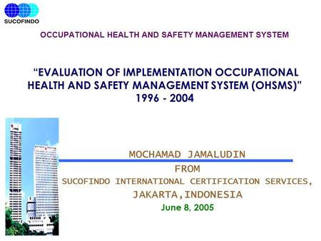 "OCCUPATIONAL HEALTH AND SAFETY MANAGEMENT SYSTEM ""EVALUATION OF IMPLEMENTATION OCCUPATIONAL HEALTH AND SAFETY MANAGEMENT SYSTEM (OHSMS)"" 1996 - 2004 MOCHAMAD."
