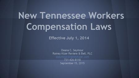 New Tennessee Workers Compensation Laws Effective July 1, 2014 Deana C. Seymour Rainey Kizer Reviere & Bell, PLC 731-426-8118.