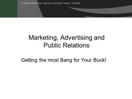 Marketing, Advertising and Public Relations Getting the most Bang for Your Buck!
