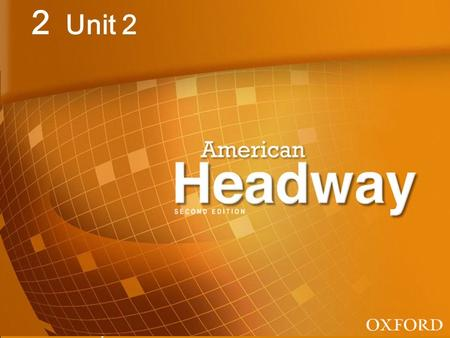 American Headway 2: Unit 2 Unit 2. American Headway 2: Unit 7 Fame! 8 Dos and don'ts 9 Going places 10 Things that... 11 What if …? 12 Trying your best.