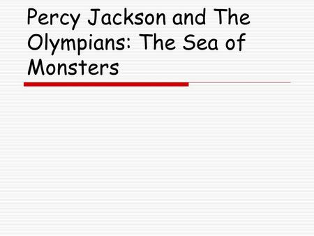 Percy Jackson and The Olympians: The Sea of Monsters.