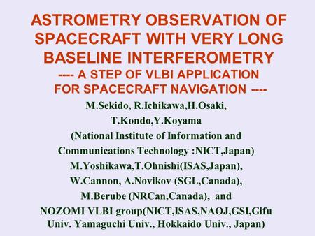 ASTROMETRY OBSERVATION OF SPACECRAFT WITH VERY LONG BASELINE INTERFEROMETRY ---- A STEP OF VLBI APPLICATION FOR SPACECRAFT NAVIGATION ---- M.Sekido, R.Ichikawa,H.Osaki,