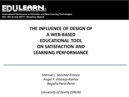 THE INFLUENCE OF DESIGN OF A WEB-BASED EDUCATIONAL TOOL ON SATISFACTION AND LEARNING PERFORMANCE Manuel J. Sánchez-Franco Ángel F. Villarejo-Ramos Begoña.