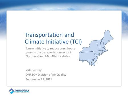 Transportation and Climate Initiative (TCI) A new initiative to reduce greenhouse gases in the transportation sector in Northeast and Mid-Atlantic states.