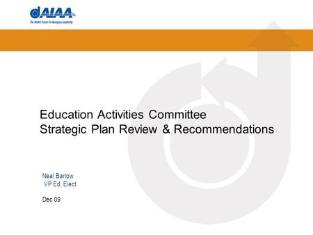 Education Activities Committee Strategic Plan Review & Recommendations Dec 09 Neal Barlow VP Ed, Elect.