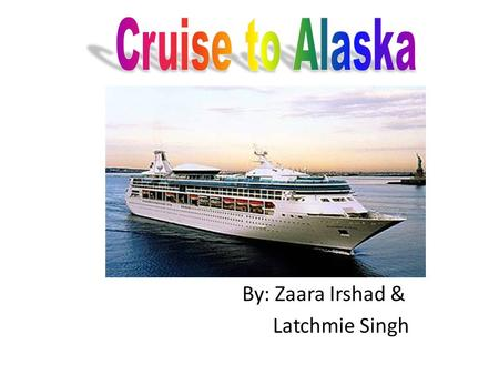 By: Zaara Irshad & Latchmie Singh. Budgeted Amount: $8,000 Time of Year: June-August Location: Alaska Duration of Cruise: 7-10 days Family Member Needs.