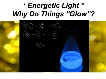 "Energetic Light * Why Do Things ""Glow""? * Energetic Light * Why Do Things ""Glow""?"
