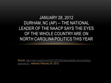 Source:  eyes-are-nc, retrieved February 24, 2012http://www.wwaytv3.com/2012/01/28/naacp-leader-says-countrys-