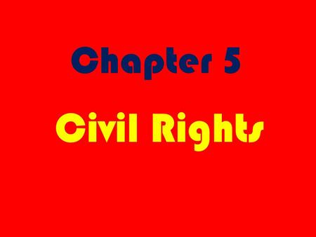 "Chapter 5 Civil Rights. 1. What does ""Civil Rights"" mean?"