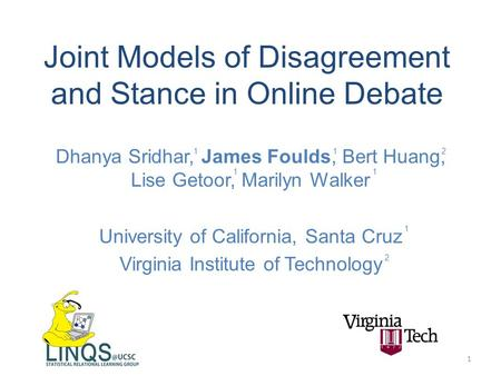 Joint Models of Disagreement and Stance in Online Debate Dhanya Sridhar, James Foulds, Bert Huang, Lise Getoor, Marilyn Walker University of California,