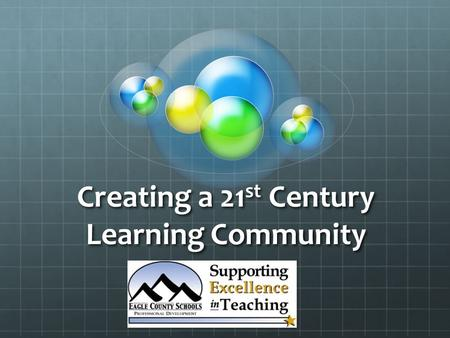 Creating a 21 st Century Learning Community. David Russell Educational Technology Coordinator/Instructional Coach – Eagle County Schools Professional.