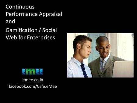 Continuous Performance Appraisal and Gamification / Social Web for Enterprises emee.co.in facebook.com/Cafe.eMee.