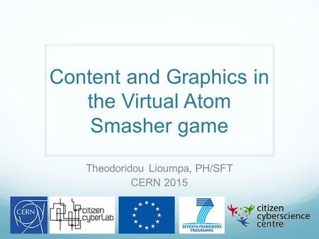 Content and Graphics in the Virtual Atom Smasher game Theodoridou Lioumpa, PH/SFT CERN 2015.