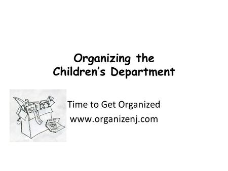 Organizing the Children's Department Time to Get Organized www.organizenj.com.