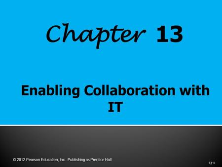 Chapter 13 13-1 © 2012 Pearson Education, Inc. Publishing as Prentice Hall.