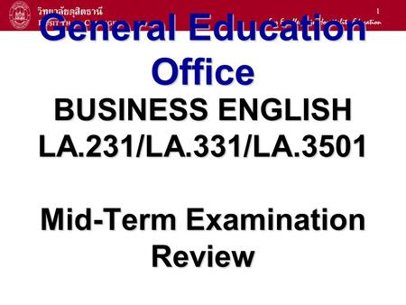 1 General Education Office BUSINESS ENGLISH LA.231/LA.331/LA.3501 Mid-Term Examination Review.