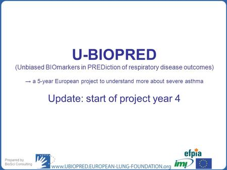 U-BIOPRED (Unbiased BIOmarkers in PREDiction of respiratory disease outcomes) → a 5-year European project to understand more about severe asthma Update: