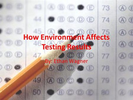 How Environment Affects Testing Results By: Ethan Wagner.