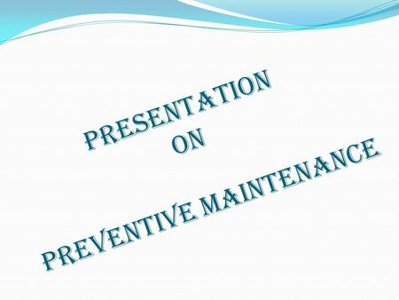 Presentation on Preventive Maintenance. Maintenance : All activities that maintain facilities and equipment in good working order so that a system can.