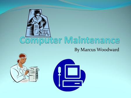By Marcus Woodward. List Objectives For The Chapter Identify Problems that can occur if hardware is not properly maintained. Identify routine maintenance.