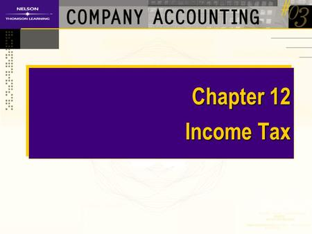 Chapter 12 Income Tax. Lecture Topics Payment of company income tax Difference between taxable income and pre-tax accounting profit Tax effect accounting.