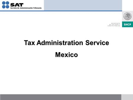 Tax Administration Service Mexico Mexico. Mexican Tax Administration Service President AGGC CA International Fiscal Audit AGAAGAFFAGRAGJAGAC Other Gral.