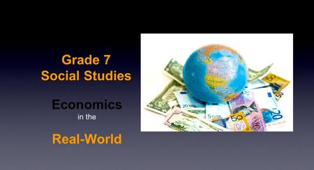 Grade 7 Social Studies Economics in the Real-World.