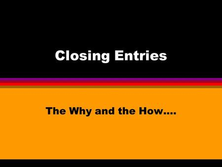 Closing Entries The Why and the How….. Closing Temporary Accounts Income Summary Revenue Expenses We close revenue and expense accounts into a temporary.