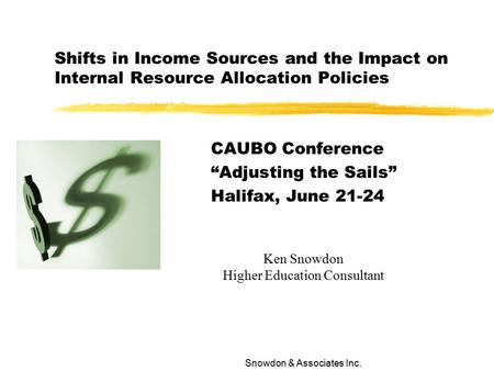 "Snowdon & Associates Inc. Shifts in Income Sources and the Impact on Internal Resource Allocation Policies CAUBO Conference ""Adjusting the Sails"" Halifax,"