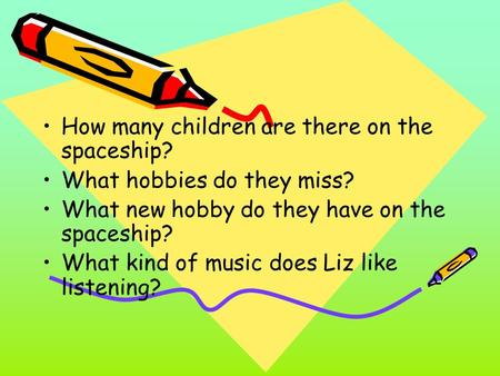 How many children are there on the spaceship? What hobbies do they miss? What new hobby do they have on the spaceship? What kind of music does Liz like.